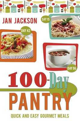 100-Day Pantry: 100 Quick and Easy Gourmet Meals - Jackson, Jan