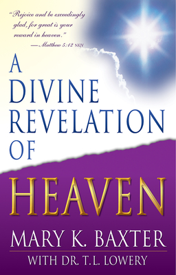 A Divine Revelation of Heaven - Baxter, Mary K (Introduction by), and Lowery, T L, Ph.D. (Foreword by)