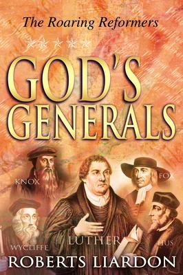 God's Generals Volume 2: The Roaring Reformers - Liardon, Roberts