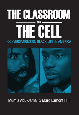 The Classroom and the Cell: Conversations on Black Life in America - Abu-Jamal, Mumia, and Hill, Marc Lemont