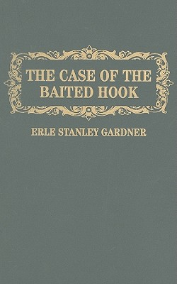 The Case of the Baited Hook - Gardner, Erle Stanley