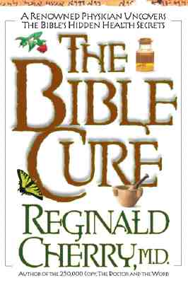 The Bible Cure: A Renowned Physician Uncovers the Bible's Hidden Health Secrets - Cherry, Reginald B, MD