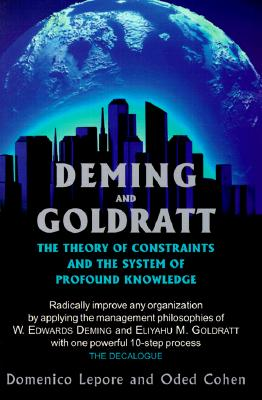Deming and Goldratt: The Theory of Constraints and the System of Profound Knowledge - Lepore, Domenico, and Cohen, Oded