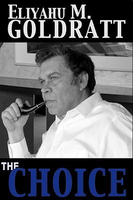 The Choice - Goldratt, Eliyahu M