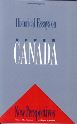 Historical Essays on Upper Canada - Johnson, Harry, and Wilson, Bruce G
