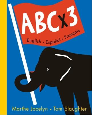 ABC X 3: English/Espanol/Francais - Jocelyn, Marthe, and Slaughter, Tom (Illustrator)