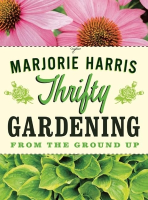 Thrifty Gardening: From the Ground Up - Harris, Marjorie