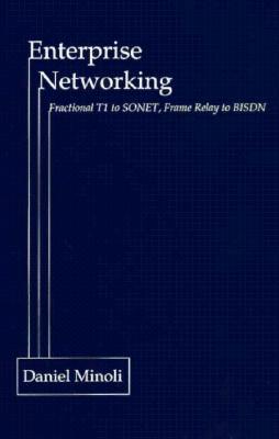 Enterprise Networking: Fractional T1 to SONET, Frame Relay to BISDN - Minoli, Daniel