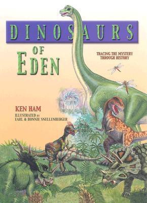 Dinosaurs of Eden: A Biblical Journey Through Time - Ham, Ken