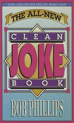 The All-New Clean Joke Book - Phillips, Bob
