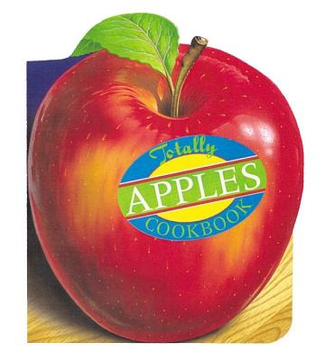 Totally Apples Cookbook - Siegel, Helene, and Gillingham, Karen