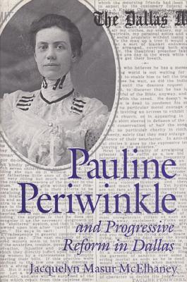 Pauline Periwinkle and Progressive Reform in Dallas - McElhaney, Jacquelyn Masur