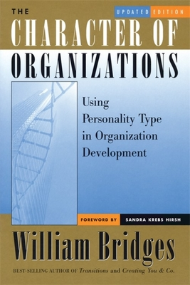 The Character of Organizations, Updated Edition: Using Personality Type in Organization Development - Bridges, William, Ph.D., and Hirsh, Sandra Krebs (Foreword by)