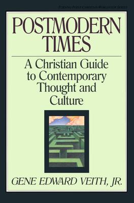 Postmodern Times - Veith, Gene Edward, Jr., and Veith, Jr, and Veith Jr, Gene Edward