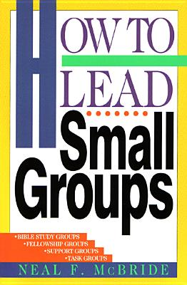 How to Lead Small Groups - McBride, Neal F, and Carlson, Melody