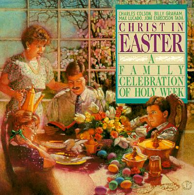 Christ in Easter: A Family Celebration of Holy Week - Colson, Charles W, and Lucado, Max, and Graham, Billy