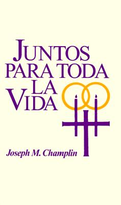 Juntos Para Toda La Vida - Champlin, Joseph M, Monsignor
