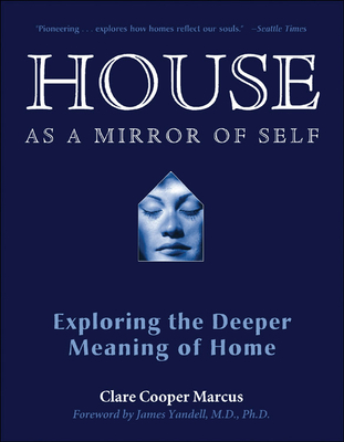 House as a Mirror of Self: Exploring the Deeper Meaning of Home - Marcus, Clare Cooper