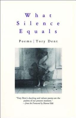 What Silence Equals: Poems - Dent, Tory, and Olds, Sharon (Foreword by)