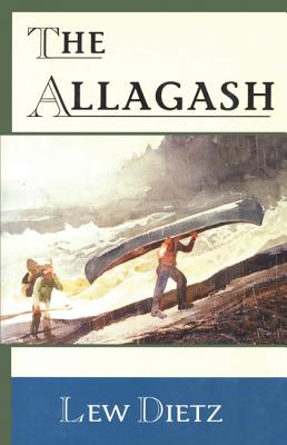 The Allagash - Dietz, Lew, and Muskie, Edmund S (Foreword by)