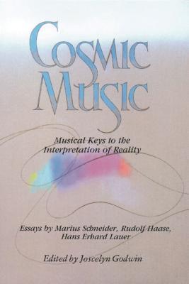 Cosmic Music: Musical Keys to the Interpretation of Reality - Godwin, Joscelyn (Editor)