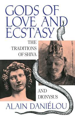 Gods of Love and Ecstasy: The Traditions of Shiva and Dionysus - Danielou, Alain, and Daniilou, Alain, and Dani?lou, Alain