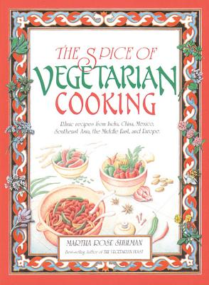 The Spice of Vegetarian Cooking: Ethnic Recipes from India, China, Mexico, Southeast Asia, the Middle East, and Europe - Foster, Steven, and Shulman, Martha Rose