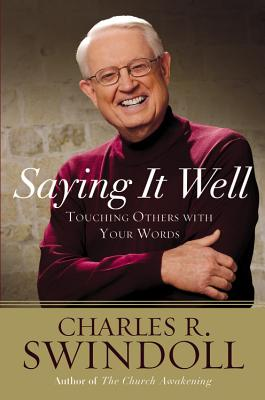 Saying It Well: Touching Others with Your Words - Swindoll, Charles R, Dr.