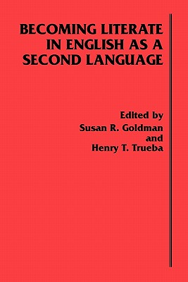 Becoming Literate in English as a Second Language - Goldman, Susan R, and Trueba, Henry T