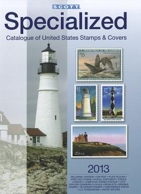 Scott 2013 Specialized Catalogue of United States Stamps & Covers: Confederate States-Canal Zone-Danish West Indies-Guam-Hawaii-United Nations-United States Administration: Cuba-Puerto Rico-Philippines-Ryukyu Islands - Snee, Charles (Editor)
