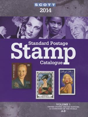 2014 Scott Standard Postage Stamp Catalogue Volume 1: Countries of the World A-B United States and Affiliated Territoires-United Nations - Snee, Chad (Editor), and Kloetzel, James E (Editor)