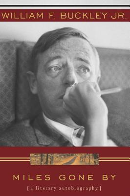 Miles Gone by: A Literary Autobiography - Buckley, William F, Jr.