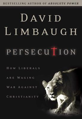 Persecution: How Liberals Are Waging War Against Christians - Limbaugh, David