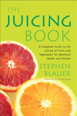 The Juicing Book - Blauer, Stephen, and Jensen, Bernard (Foreword by)