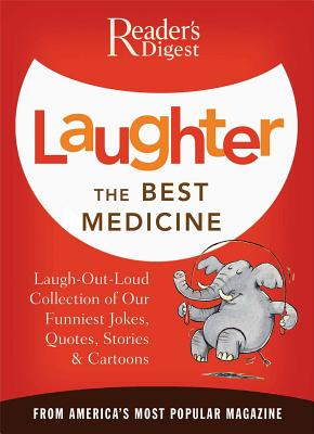 Laughter the Best Medicine: More Than 600 Jokes, Gags & Laugh Lines for All Occasions - Reader's Digest, and Unauthored, and Dolezal, Robert