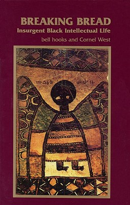 Breaking Bread: Insurgent Black Intellectual Life - Hooks, Bell, and West, Cornel, Professor