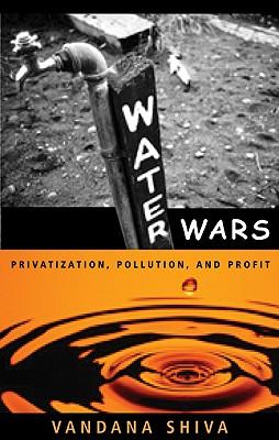 Water Wars: Privatization, Pollution and Profit - Shiva, Vandana