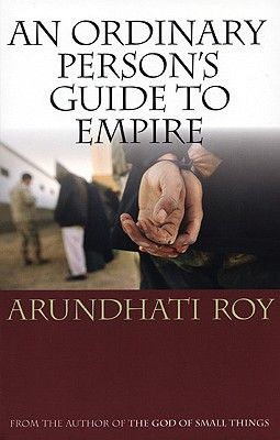 An Ordinary Person's Guide to Empire - Roy, Arundhati