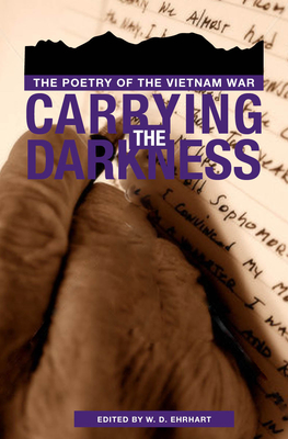 Carrying the Darkness: The Poetry of the Vietnam War - Ehrhart, W D (Editor)