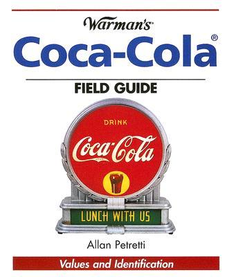Warman's Coca-Cola Field Guide - Petretti, Allan