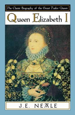 Queen Elizabeth I - Neale, J E, and J E Neale