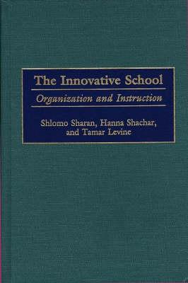 Innovative School: Organization and Instruction - Sharan, Shlomo, and Shachar, Hanna, and Levine, Tamar