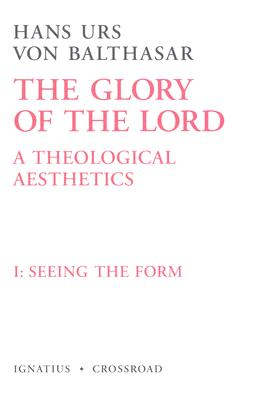 Seeing the Form - Von Balthasar, Hans Urs, Cardinal, and Balthasar, Hans Urs Von