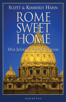 Rome Sweet Home: Our Journey to Catholicism - Hahn, Scott, Dr., and Hahn, Kimberly