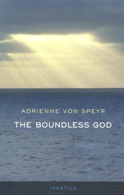 The Boundless God - Von Speyr, Adrienne, and Tomko, Helena M (Translated by)