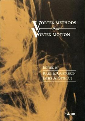Vortex Methods and Vortex Motion - Gustafson, Karl E (Editor), and Sethian, James Albert (Editor)