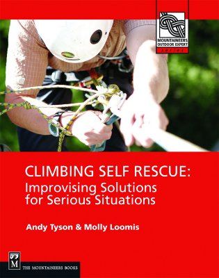 Climbing Self Rescue: Improvising Solutions for Serious Situations - Tyson, Andy, and Loomis, Molly