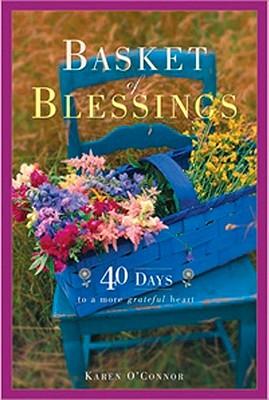 Basket of Blessing: 40 Days to a More Grateful Heart - O'Connor, Karen, Dr.