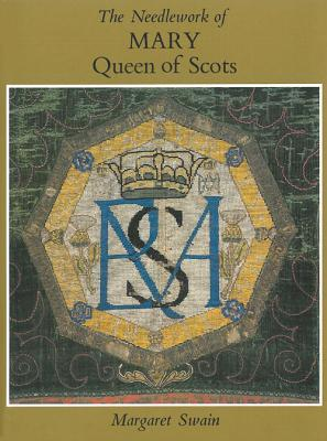 The Needlework of Mary Queen of Scots - Swain, Margaret