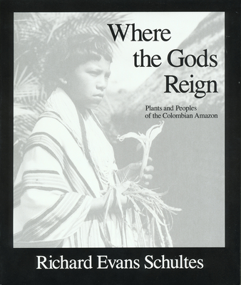 Where the Gods Reign: Plants and Peoples of the Colombian Amazon - Schultes, Richard Evans, and Plotkin, Mark J, Ph.D. (Preface by)